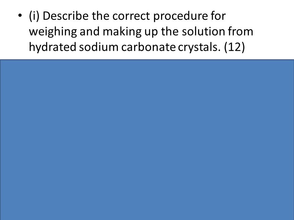 (i) Describe the correct procedure for weighing and making up the solution from hydrated sodium carbonate crystals.
