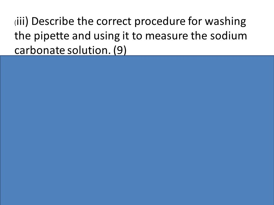(iii) Describe the correct procedure for washing the pipette and using it to measure the sodium carbonate solution.