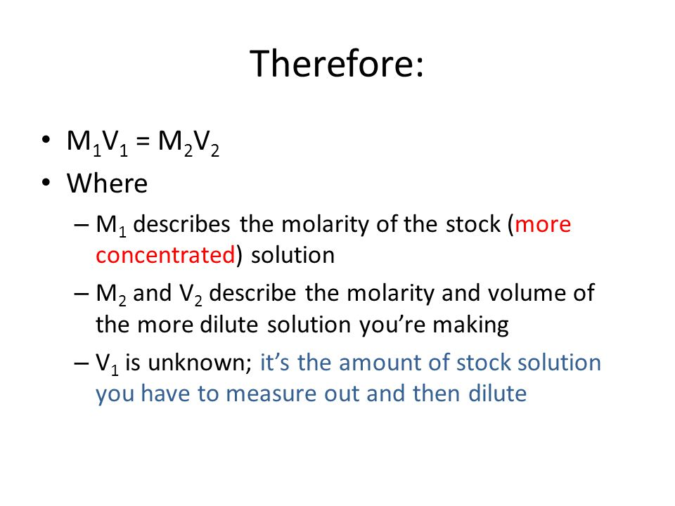Therefore: M1V1 = M2V2 Where