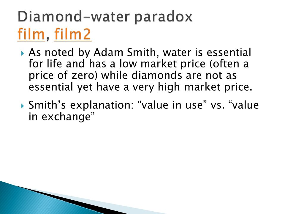 water and diamonds paradox Why do diamonds cost more than water, when water is essential to life the answer eluded both smith and marx before its resolution arrived in the form of the marginal revolution.