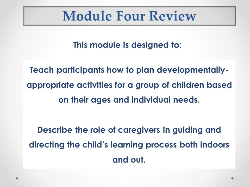 Module Four Review This module is designed to: