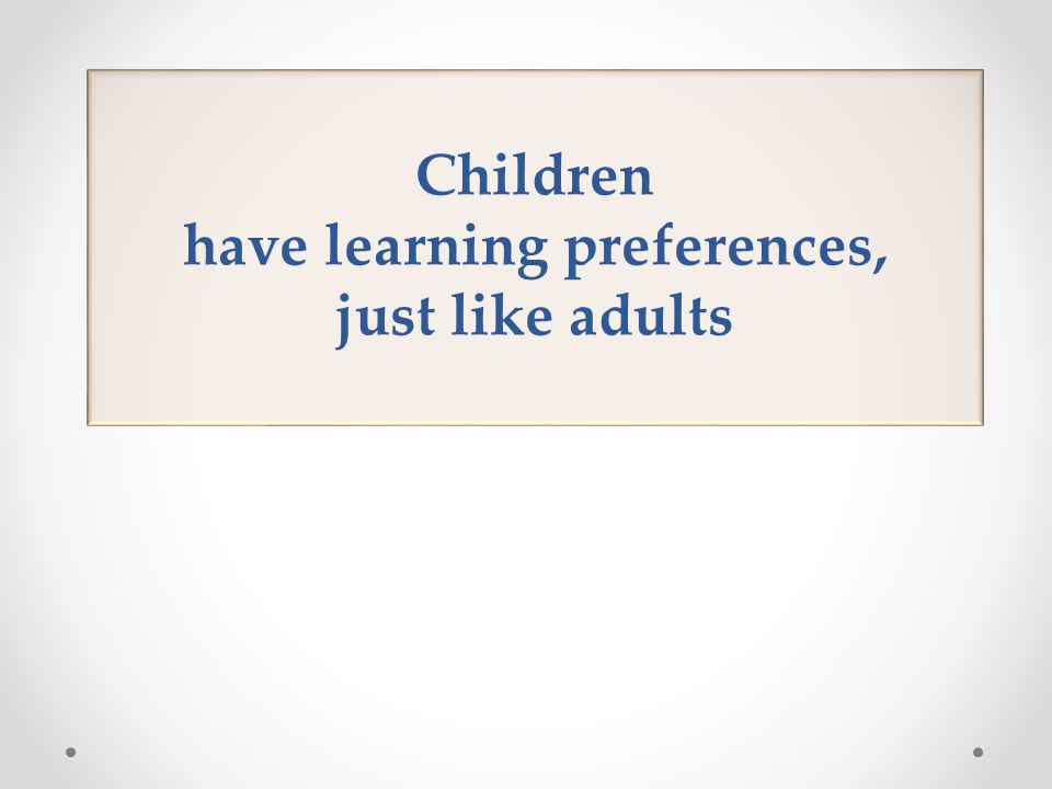 Children have learning preferences, just like adults