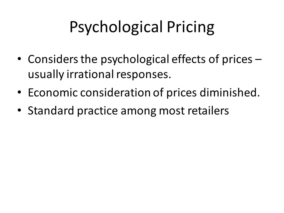 psychological pricing Psychological pricing is a strategy that retailers can take advantage of, whether they operate online, offline, or in multiple channels when retailers tap into these pricing tactics, they.