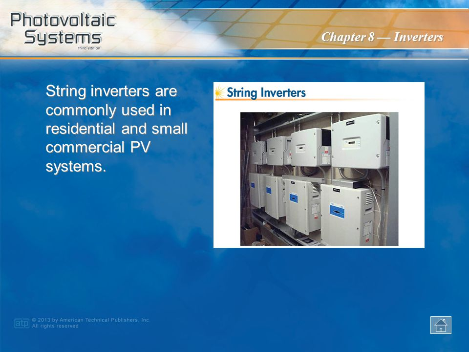 String inverters are commonly used in residential and small commercial PV systems.
