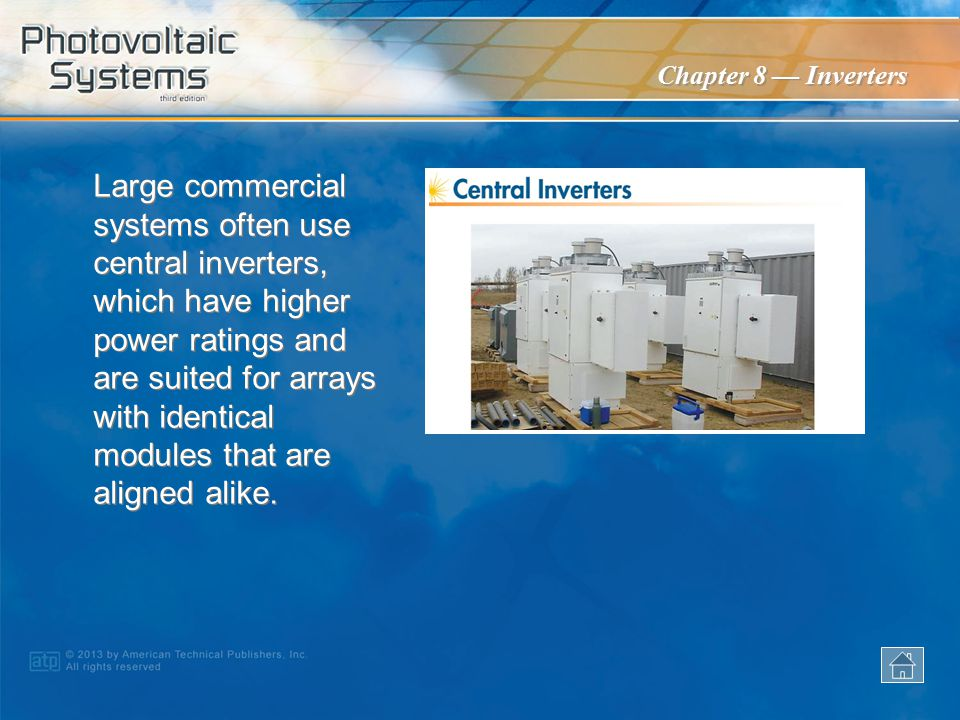 Large commercial systems often use central inverters, which have higher power ratings and are suited for arrays with identical modules that are aligned alike.