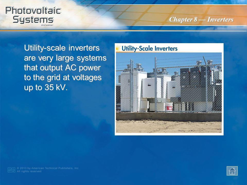 Utility-scale inverters are very large systems that output AC power to the grid at voltages up to 35 kV.