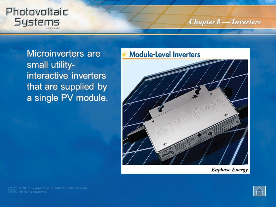Microinverters are small utility-interactive inverters that are supplied by a single PV module.