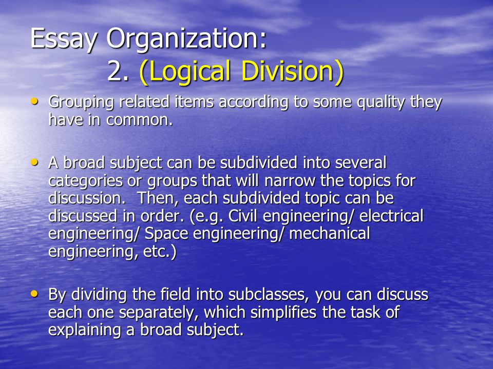 logical organization essay Organization & coherence: --essay ideas/points should be presented in a  logically ordered arrangement, appropriate to & effective in.