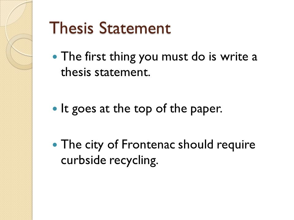 recycling thesis statement Expository thesis statement an expository thesis statement explains the topic in detail remember to follow the specific order of explanation in the body of your essay as mentioned in your thesis statement ▻ recycling helps in saving natural resources, conserving energy, and decreasing pollution.
