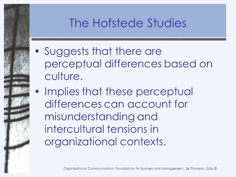 The Hofstede Studies Suggests that there are perceptual differences based on culture.