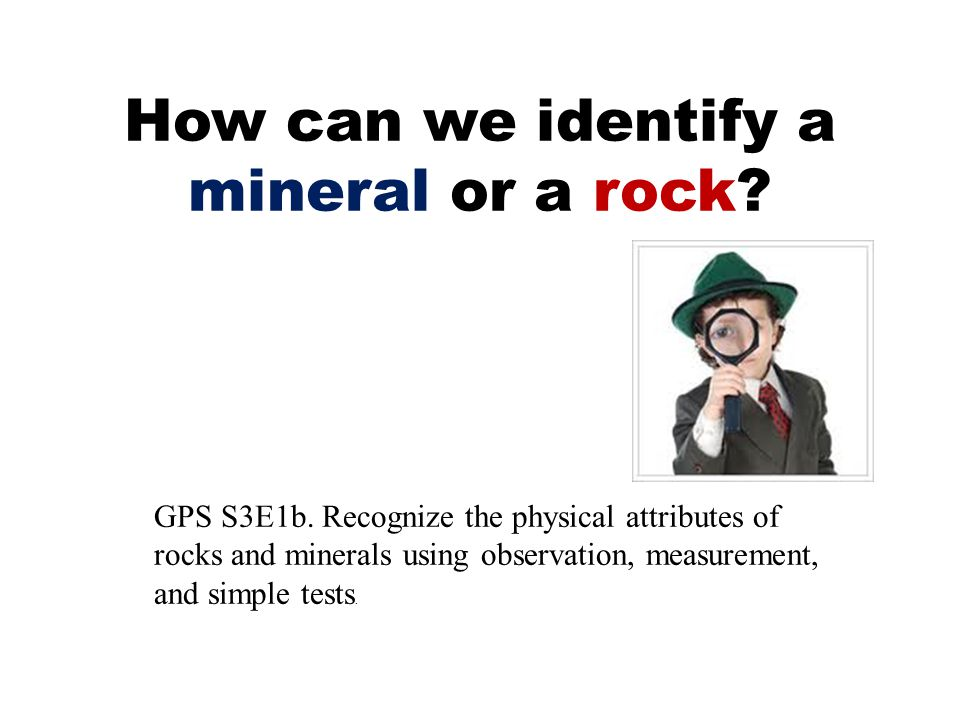 How can we identify a mineral or a rock