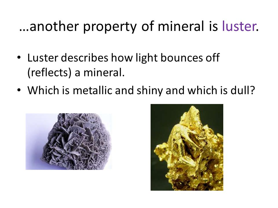 …another property of mineral is luster.