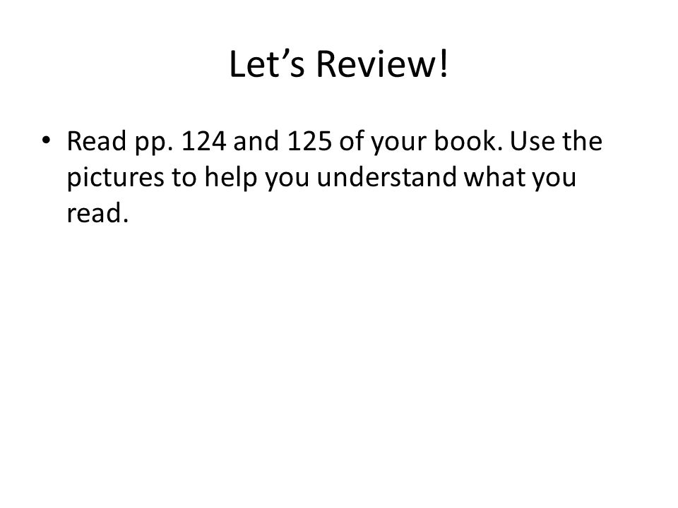Let's Review. Read pp. 124 and 125 of your book.