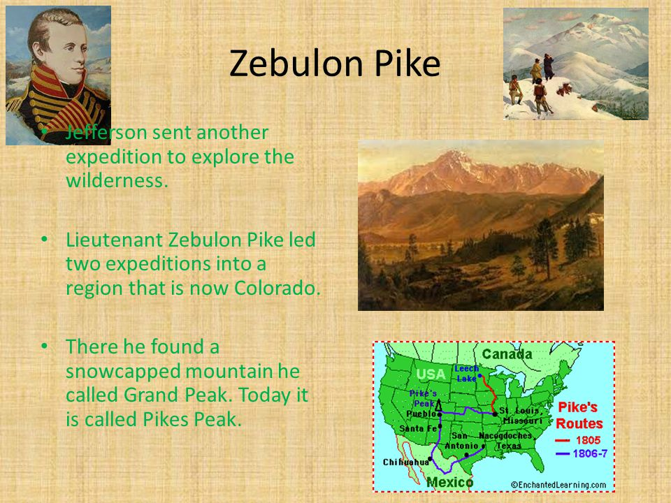 Zebulon Pike Jefferson sent another expedition to explore the wilderness.