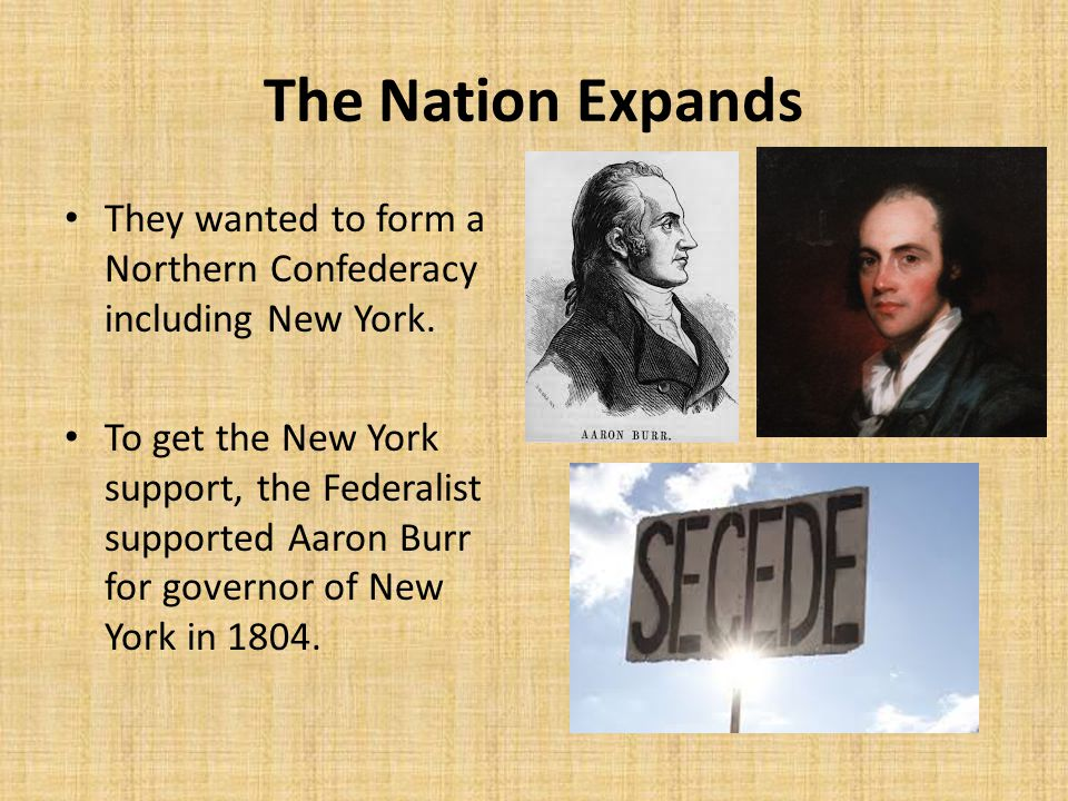 The Nation Expands They wanted to form a Northern Confederacy including New York.