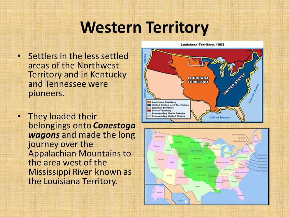 Western Territory Settlers in the less settled areas of the Northwest Territory and in Kentucky and Tennessee were pioneers.