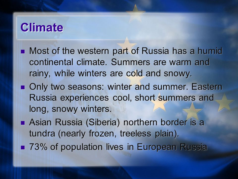Climate Most of the western part of Russia has a humid continental climate. Summers are warm and rainy, while winters are cold and snowy.