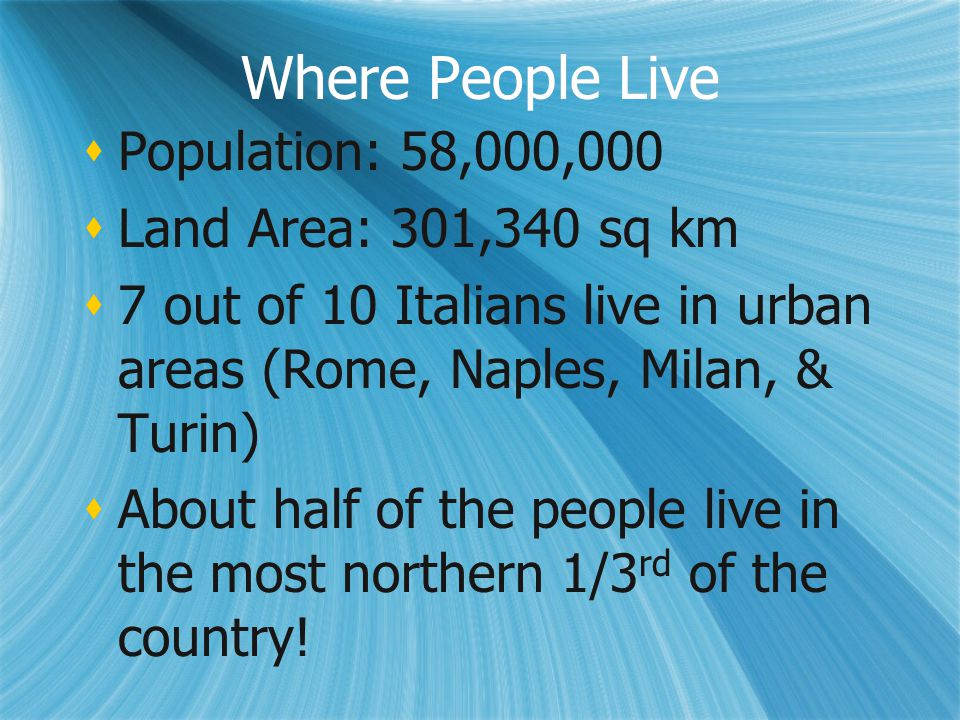 Where People Live Population: 58,000,000 Land Area: 301,340 sq km