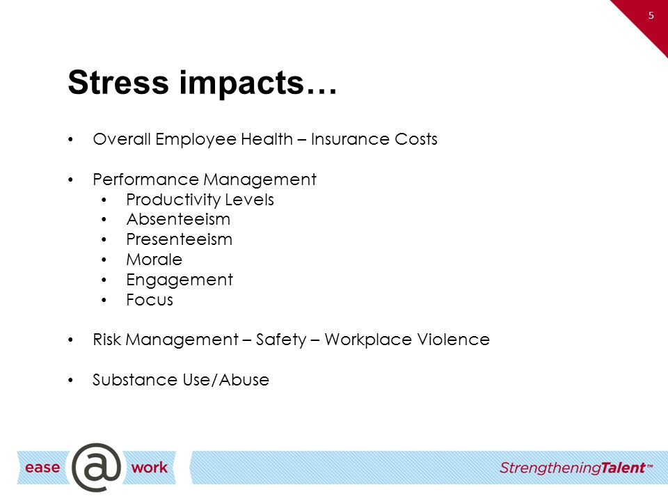 Stress impacts… Overall Employee Health – Insurance Costs