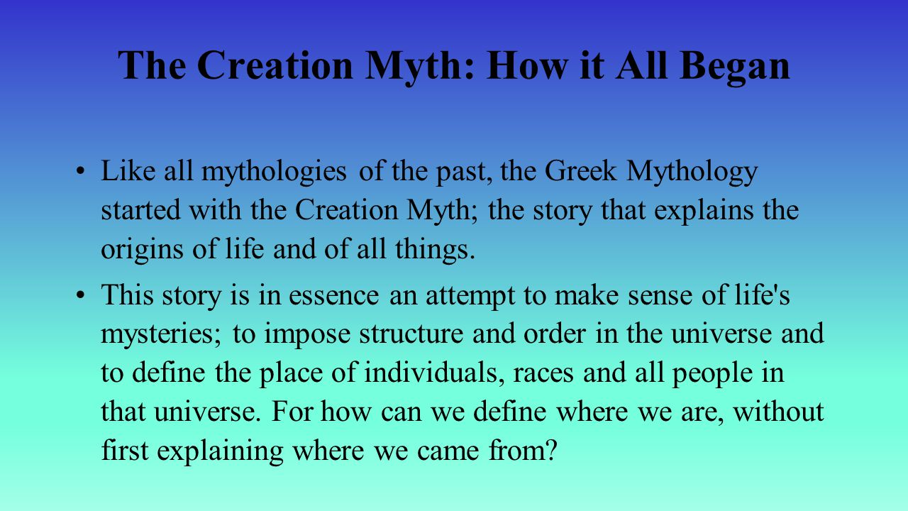 myths of creation A creation myth (or cosmogonic myth) is a symbolic narrative of how the world  began and how people first came to inhabit it while in popular usage the term.