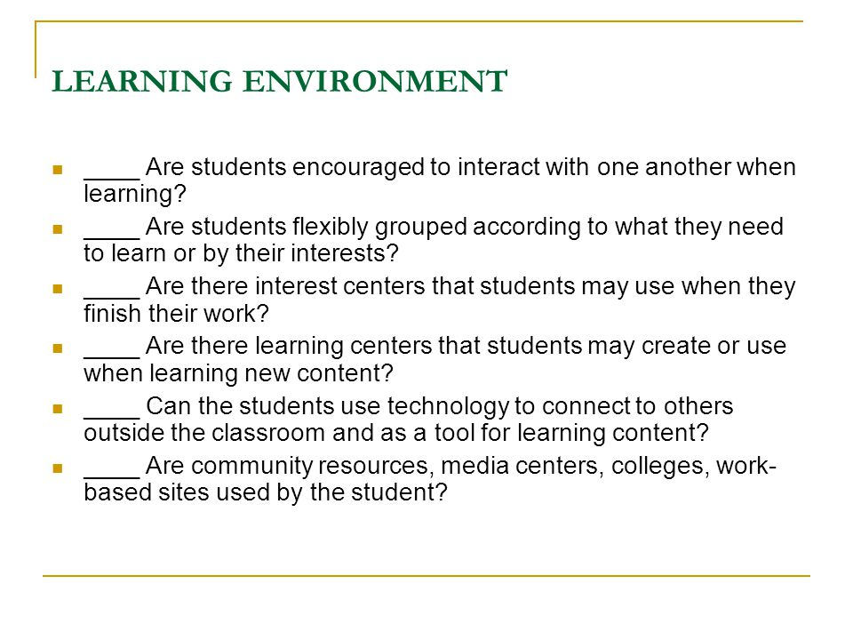 LEARNING ENVIRONMENT ____ Are students encouraged to interact with one another when learning