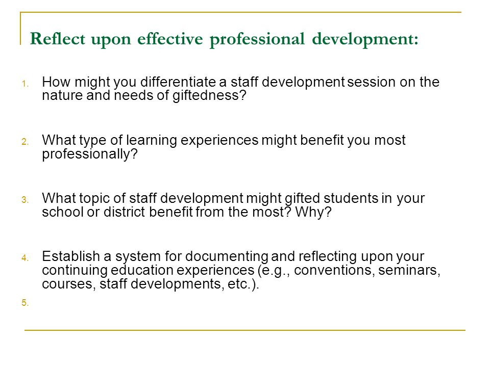 Reflect upon effective professional development: