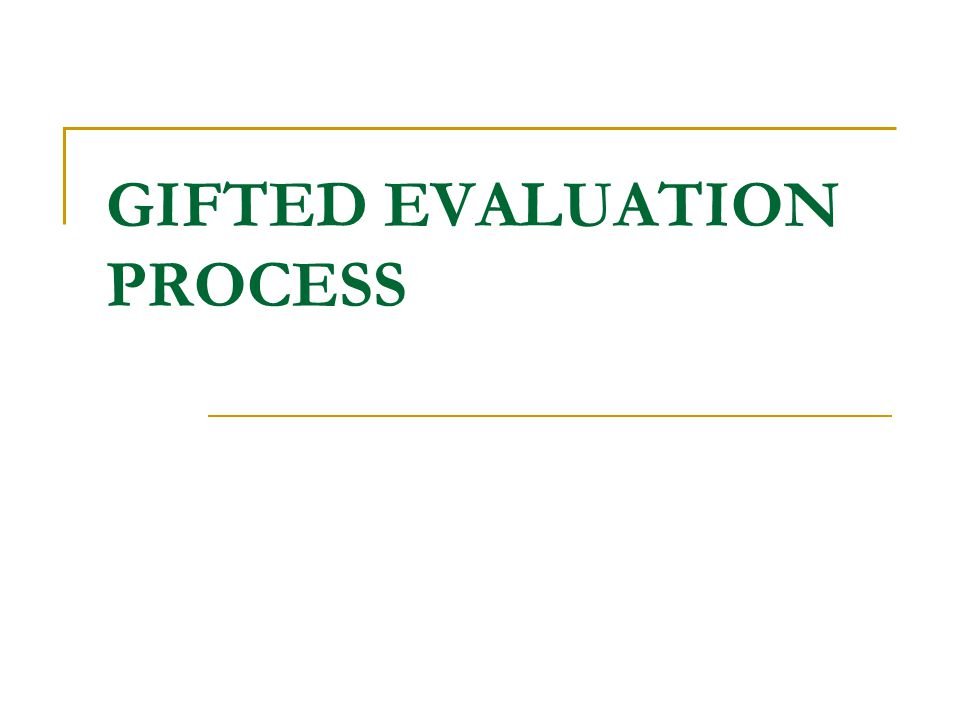 GIFTED EVALUATION PROCESS