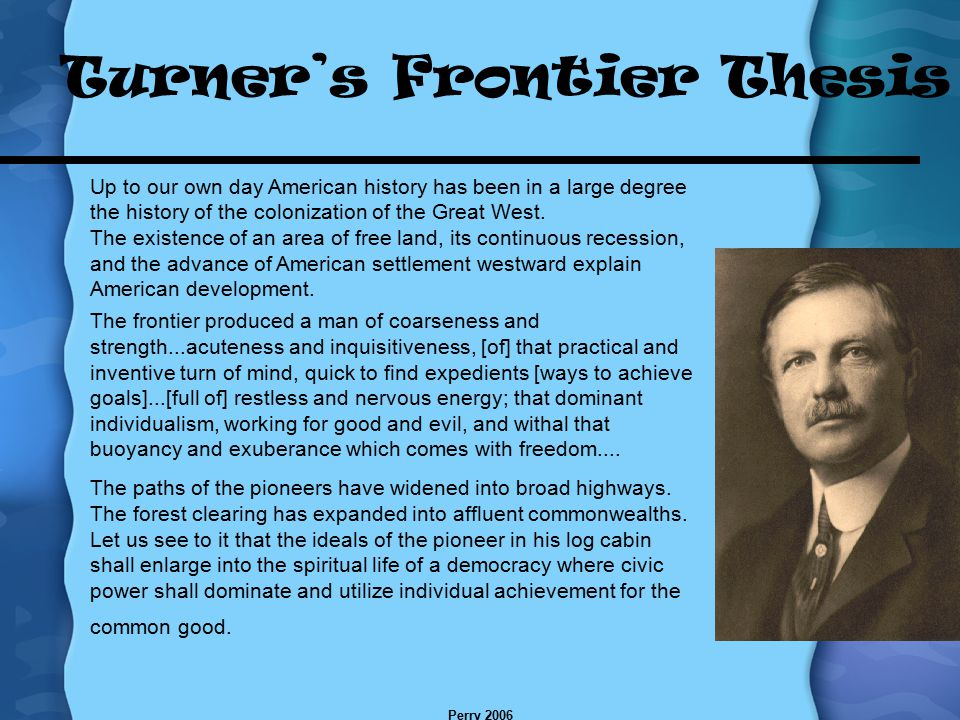 """frederick jackson turner frontier thesis criticism """"turner is still on the some reference to frederick jackson turner's essay is to explore the presence of turner's thesis in frontier."""