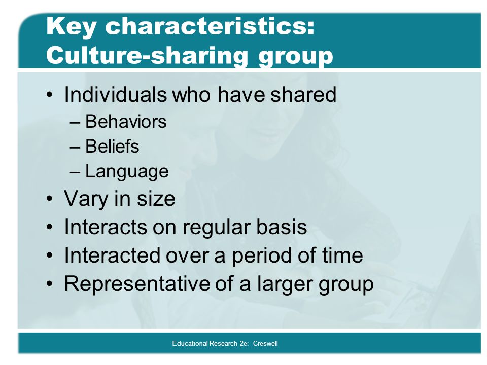 Key characteristics: Culture-sharing group