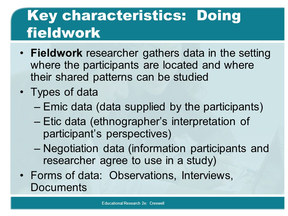 Key characteristics: Doing fieldwork