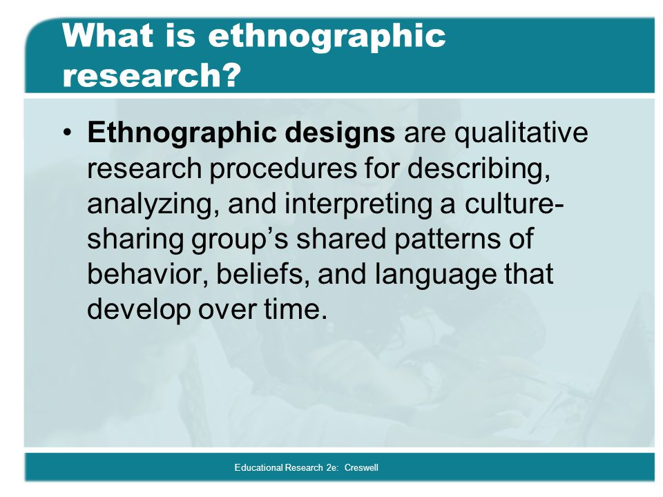 What is ethnographic research
