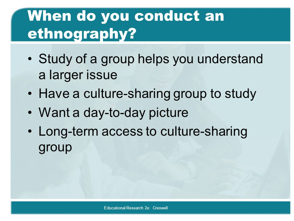 When do you conduct an ethnography