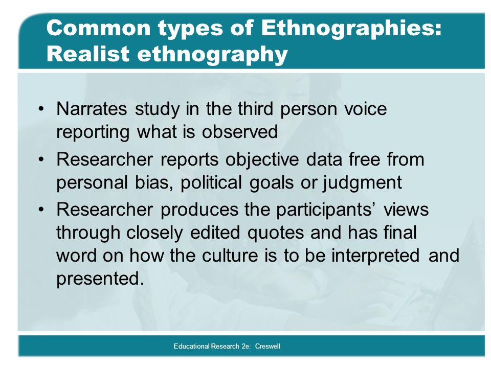 Common types of Ethnographies: Realist ethnography