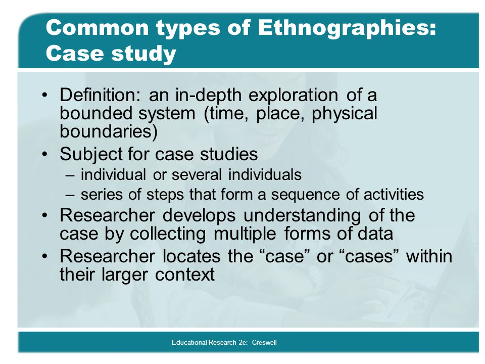 Common types of Ethnographies: Case study