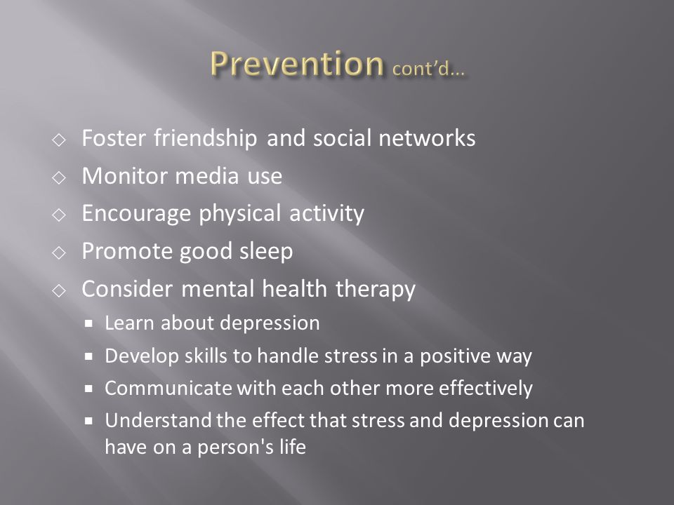 Prevention cont'd… Foster friendship and social networks