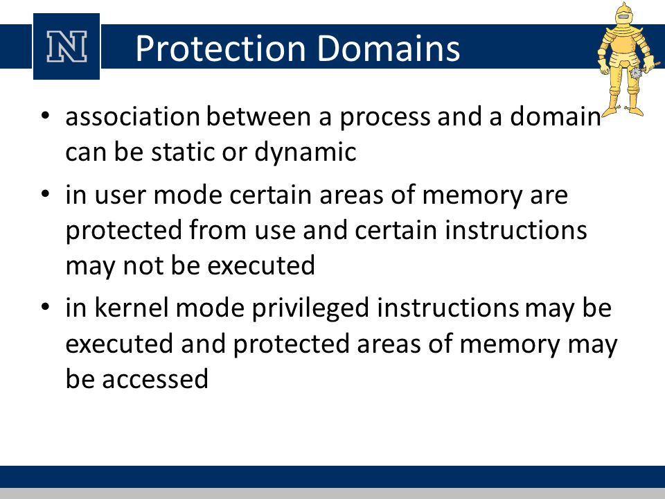 Protection Domains association between a process and a domain can be static or dynamic.