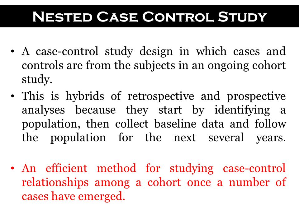 nested case control study Case–control study, nested a nested case–control study is comprised of subjects sampled from an assembled epidemiological cohort study in.