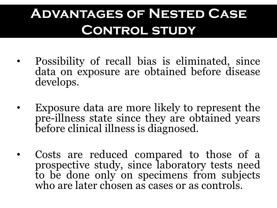 Nested case-control studies: advantages and disadvantages