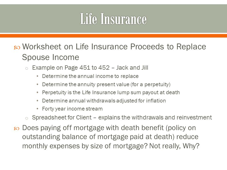 Life Insurance Worksheet on Life Insurance Proceeds to Replace Spouse Income. Example on Page 451 to 452 – Jack and Jill.