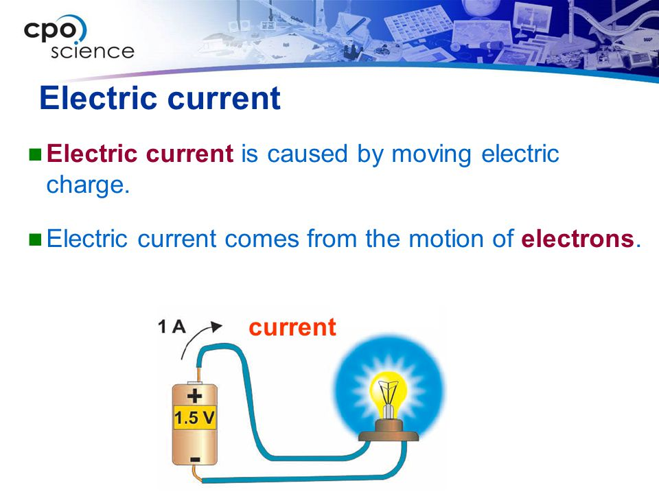 Electric current Electric current is caused by moving electric charge.