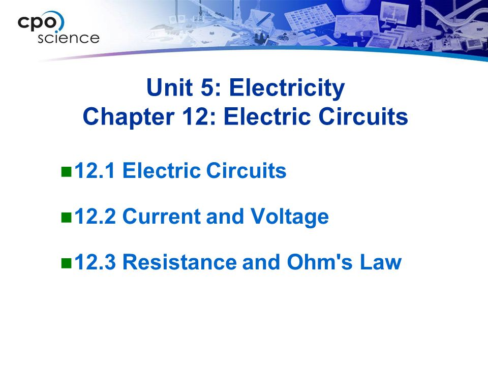 Unit 5: Electricity Chapter 12: Electric Circuits