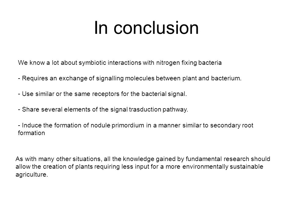 In conclusion We know a lot about symbiotic interactions with nitrogen fixing bacteria.