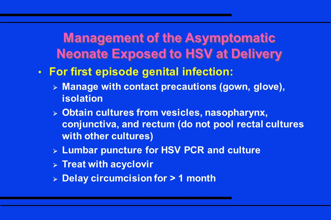Management of the Asymptomatic Neonate Exposed to HSV at Delivery