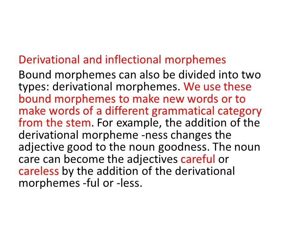 Derivational and inflectional morphemes Bound morphemes can also be divided into two types: derivational morphemes.