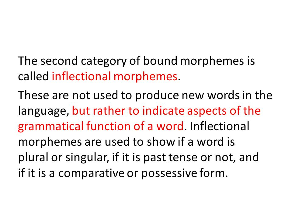 The second category of bound morphemes is called inflectional morphemes.
