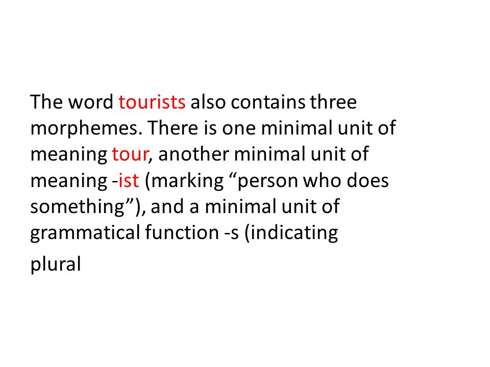 The word tourists also contains three morphemes