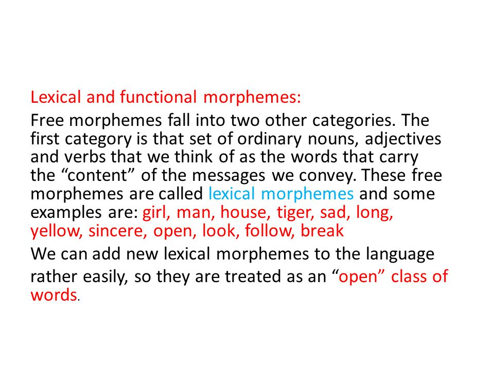 Lexical and functional morphemes: Free morphemes fall into two other categories.