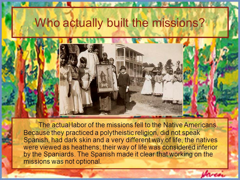 Who actually built the missions