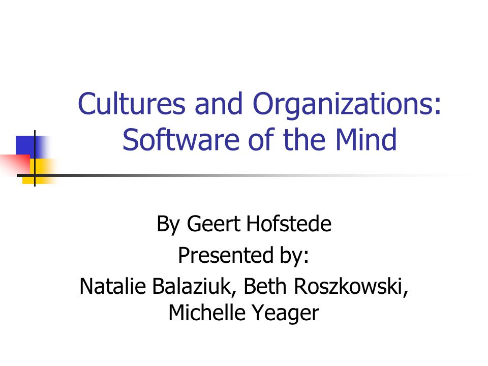 hofstede cultures and organizations software Gerard hendrik (geert) hofstede (born 2 october 1928) is a dutch social psychologist, former ibm employee, and professor emeritus of organizational anthropology and international management at maastricht university in the netherlands, well known for his pioneering research on cross-cultural groups and organizations.