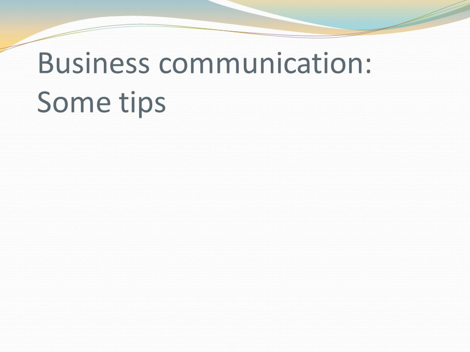 Business communication: Some tips